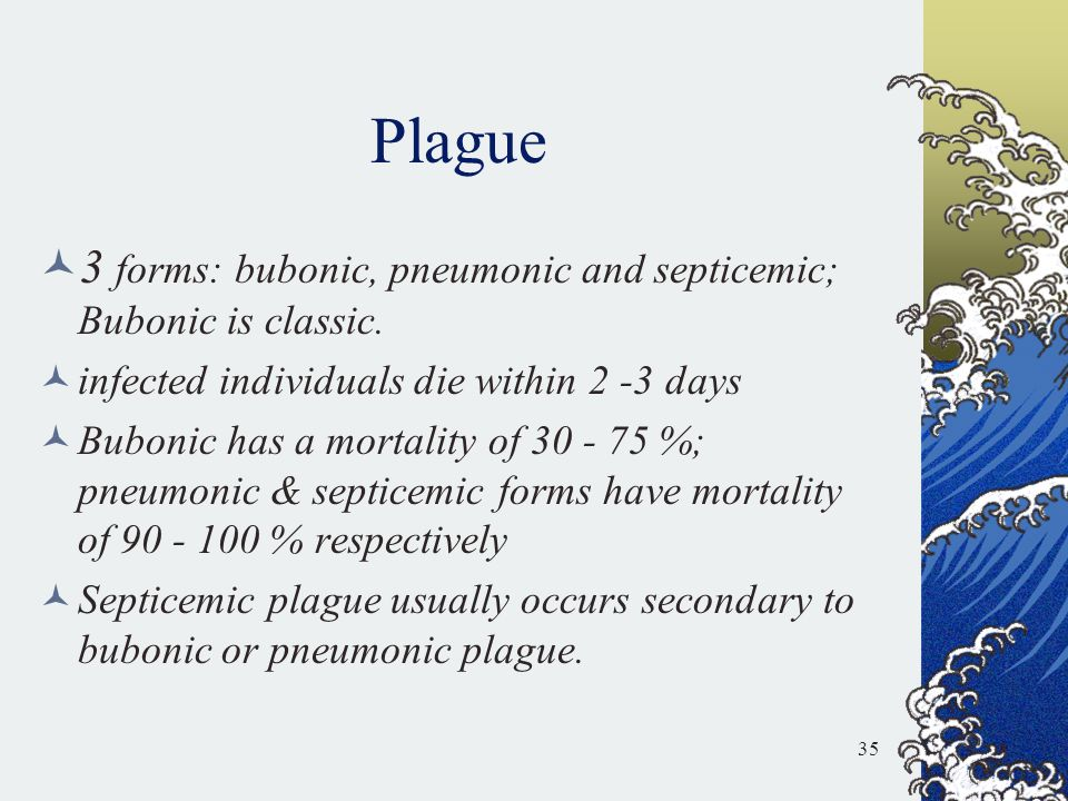 Plague 3 forms: bubonic, pneumonic and septicemic; Bubonic is classic.