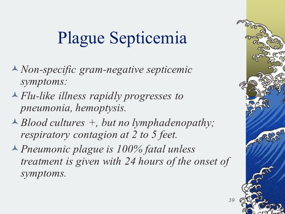 Plague Septicemia Non-specific gram-negative septicemic symptoms: