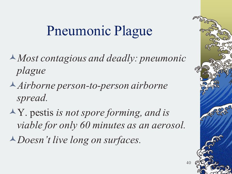Pneumonic Plague Most contagious and deadly: pneumonic plague