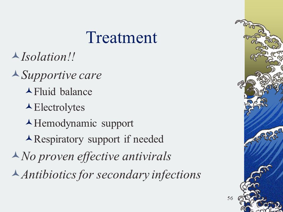 Treatment Isolation!! Supportive care No proven effective antivirals