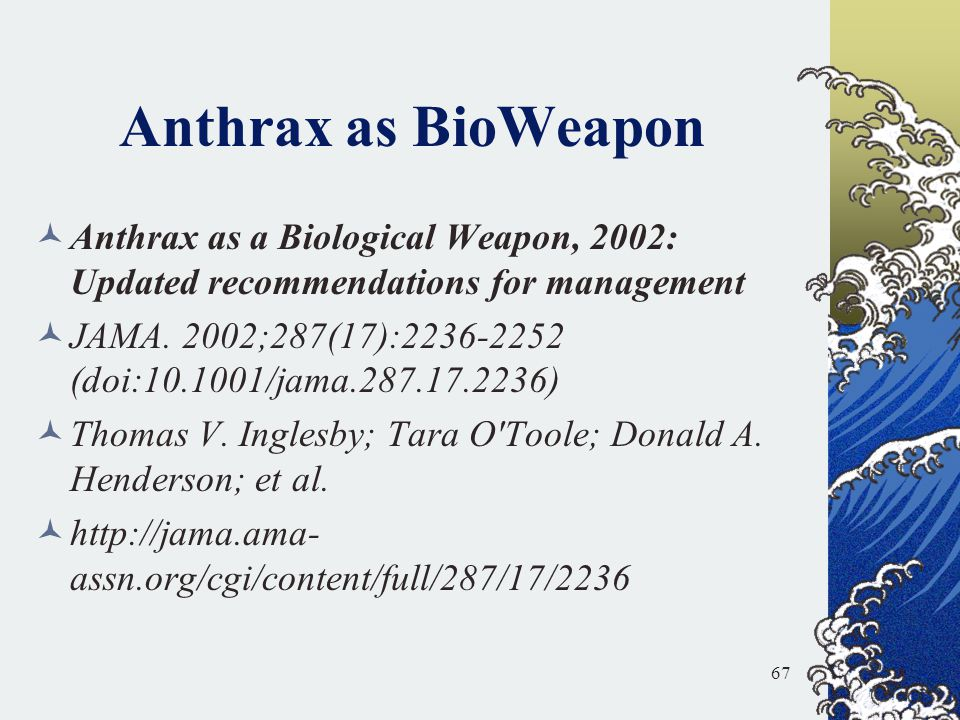 Anthrax as BioWeapon Anthrax as a Biological Weapon, 2002: Updated recommendations for management.