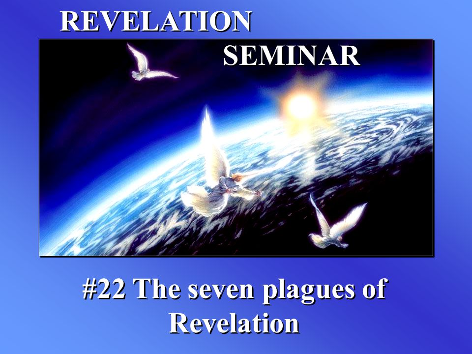 #22 The seven plagues of Revelation