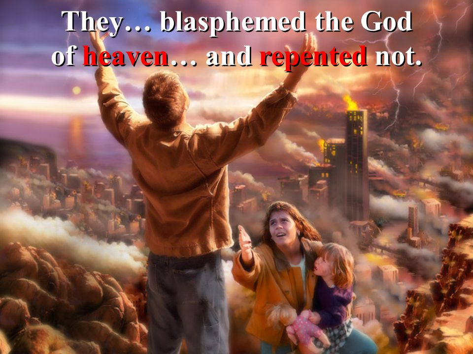 They… blasphemed the God of heaven… and repented not.