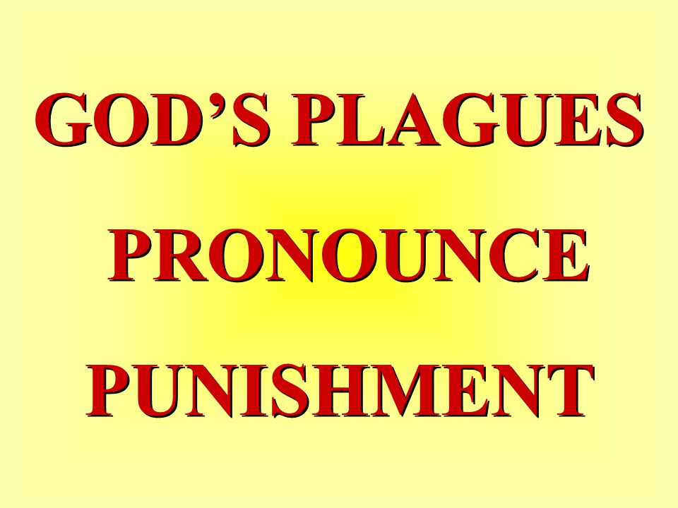 GOD'S PLAGUES PRONOUNCE PUNISHMENT