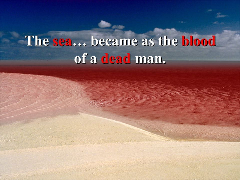 The sea… became as the blood of a dead man.