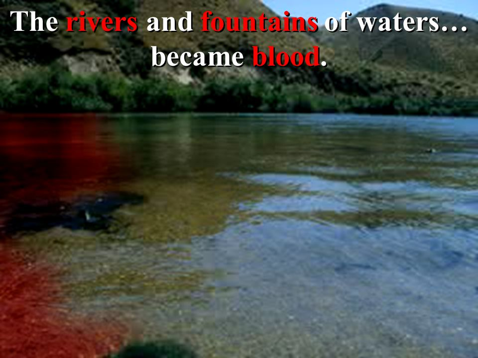 The rivers and fountains of waters… became blood.