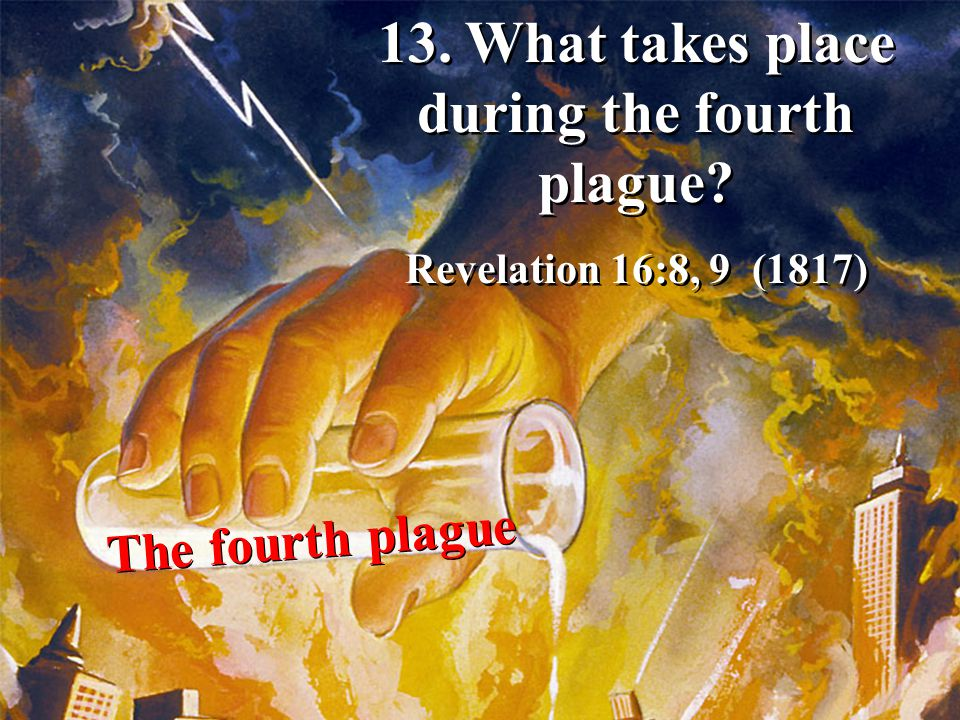 13. What takes place during the fourth plague