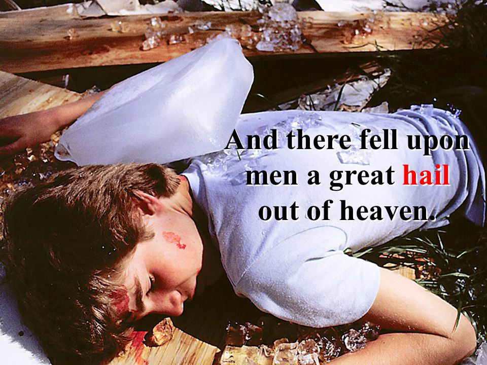 And there fell upon men a great hail out of heaven.