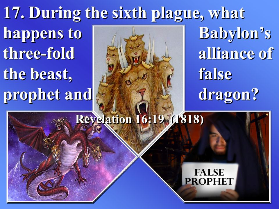 17. During the sixth plague, what happens to. Babylon's three-fold