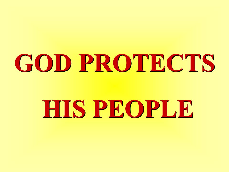 GOD PROTECTS HIS PEOPLE