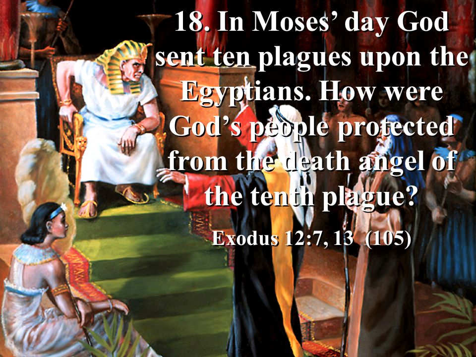 18. In Moses' day God sent ten plagues upon the Egyptians
