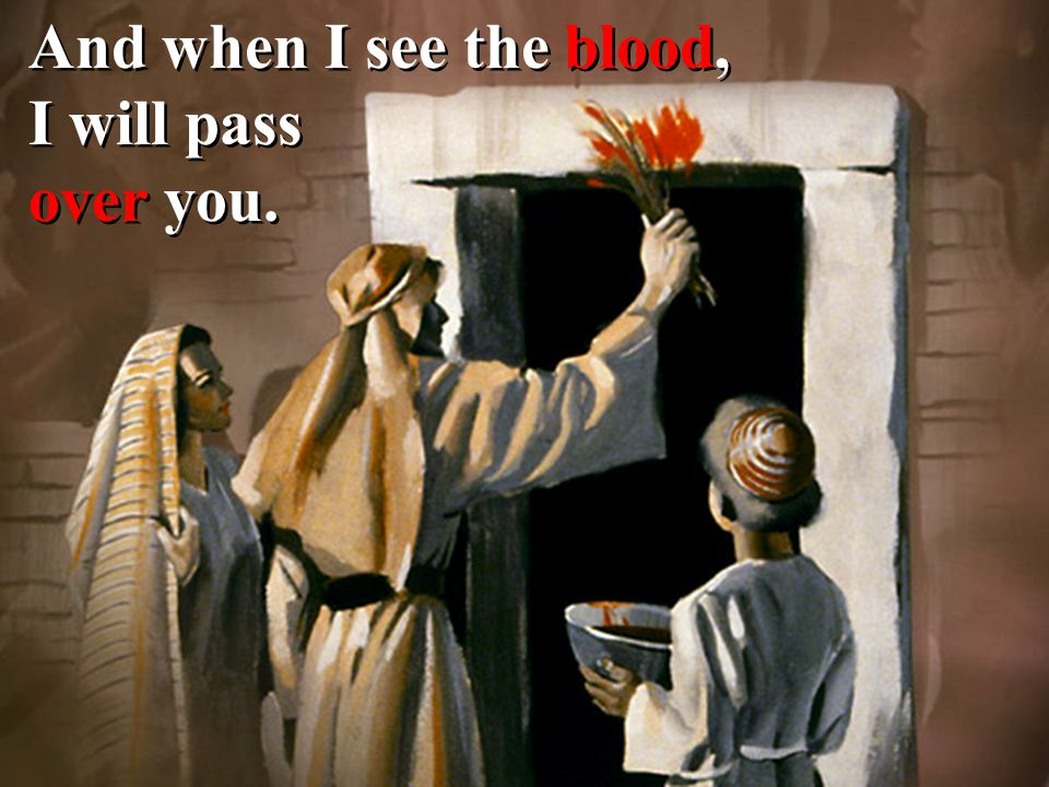 And when I see the blood, I will pass