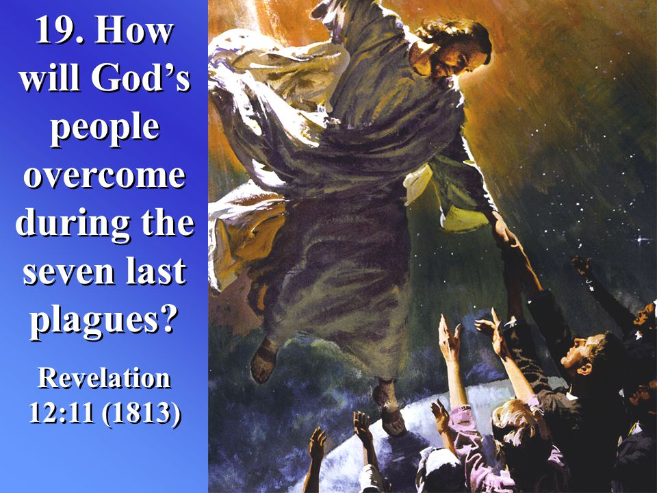 19. How will God's people overcome during the seven last plagues