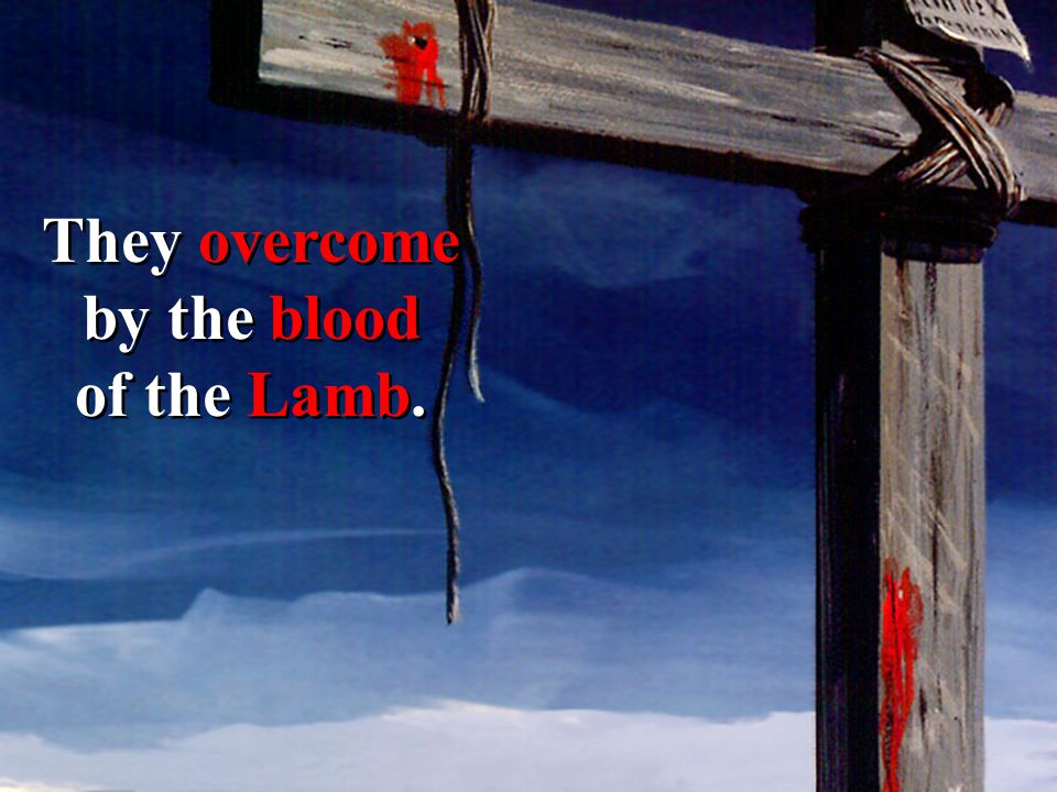 They overcome by the blood of the Lamb.