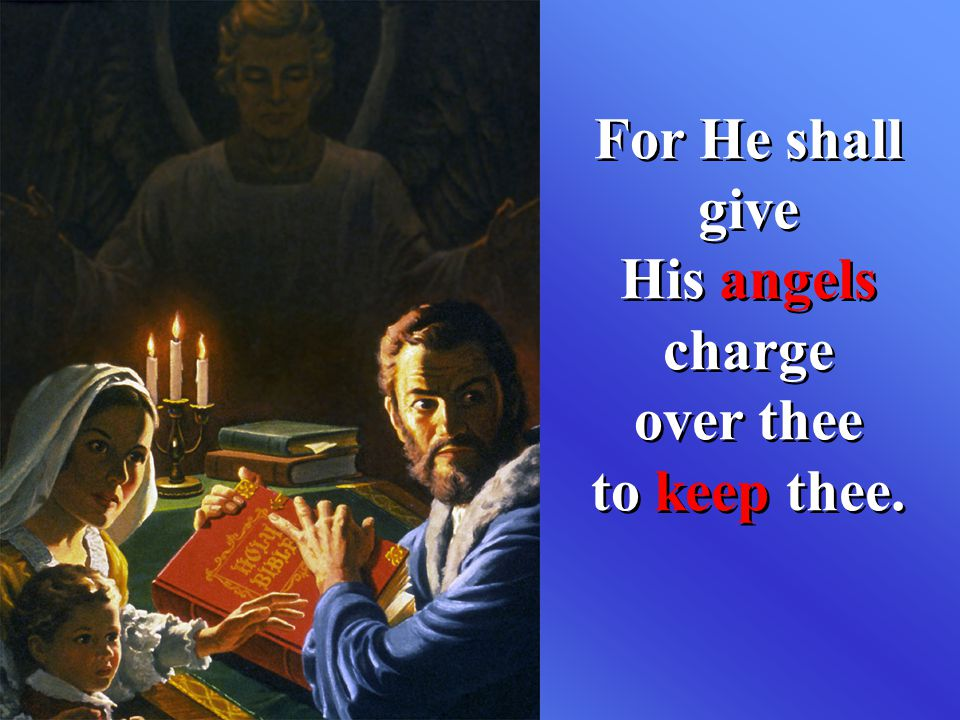 For He shall give His angels charge over thee to keep thee.