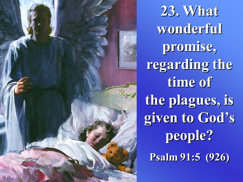 23. What wonderful promise, regarding the time of the plagues, is given to God's people