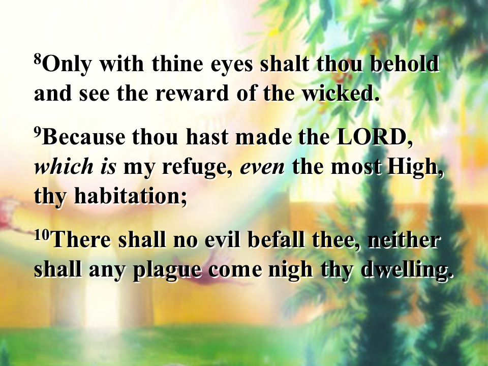 8Only with thine eyes shalt thou behold and see the reward of the wicked.
