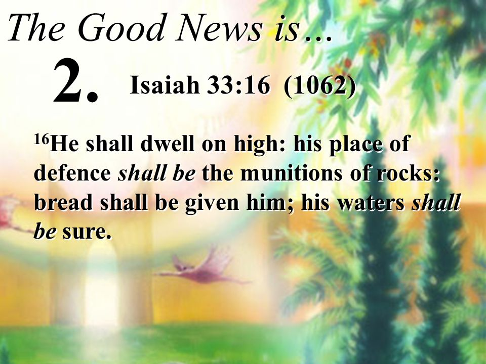 2. The Good News is… Isaiah 33:16 (1062)