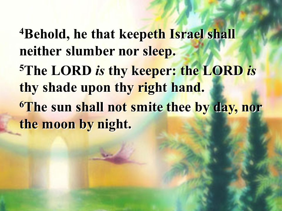 4Behold, he that keepeth Israel shall neither slumber nor sleep.