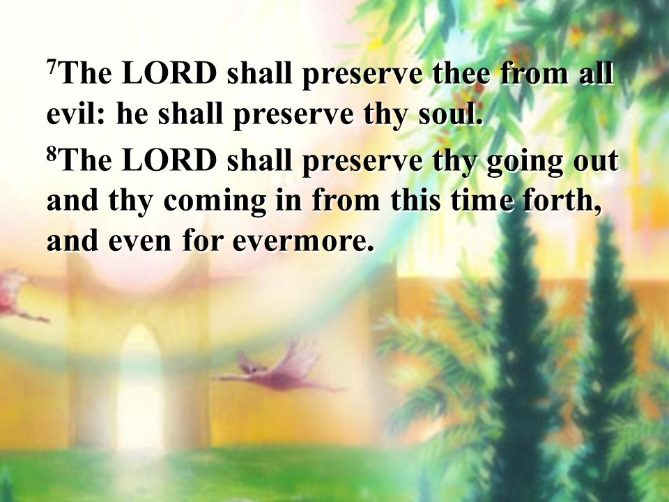 7The LORD shall preserve thee from all evil: he shall preserve thy soul.