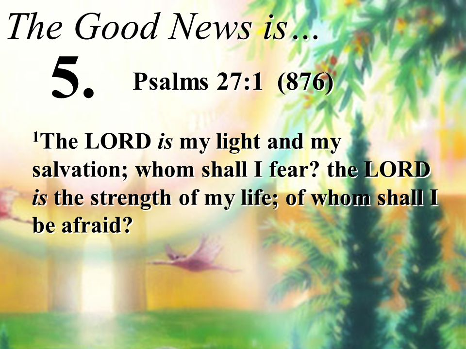 5. The Good News is… Psalms 27:1 (876)