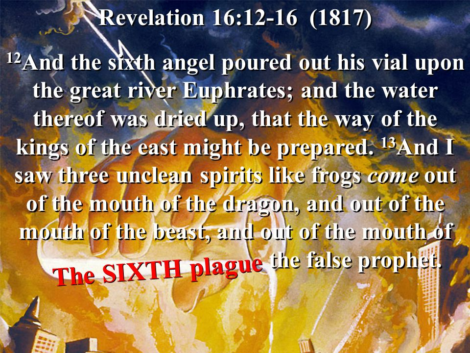 The SIXTH plague Revelation 16:12-16 (1817)