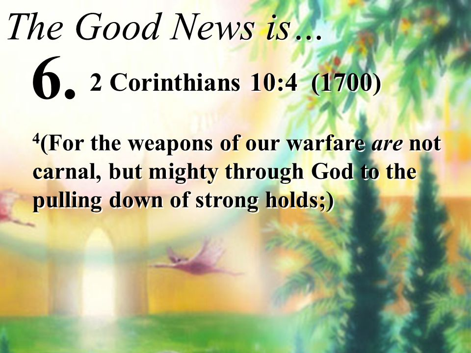 6. The Good News is… 2 Corinthians 10:4 (1700)