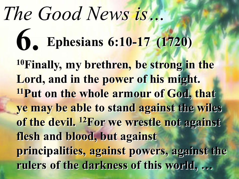 6. The Good News is… Ephesians 6:10-17 (1720)