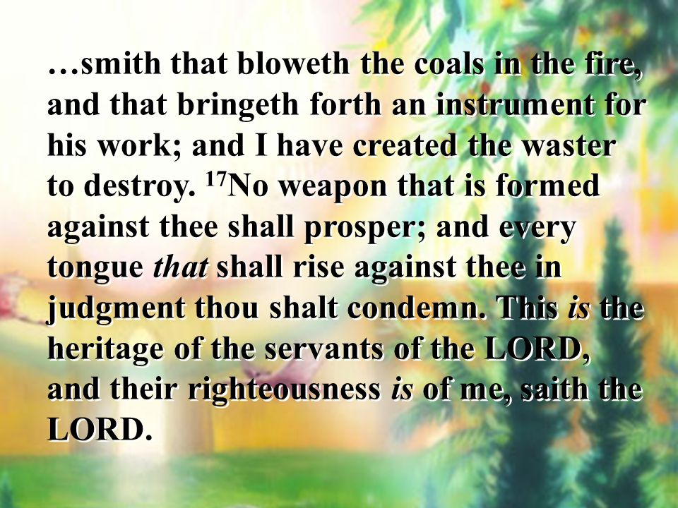…smith that bloweth the coals in the fire, and that bringeth forth an instrument for his work; and I have created the waster to destroy.