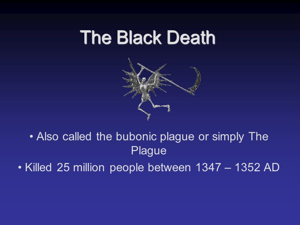 The Black Death Also called the bubonic plague or simply The Plague