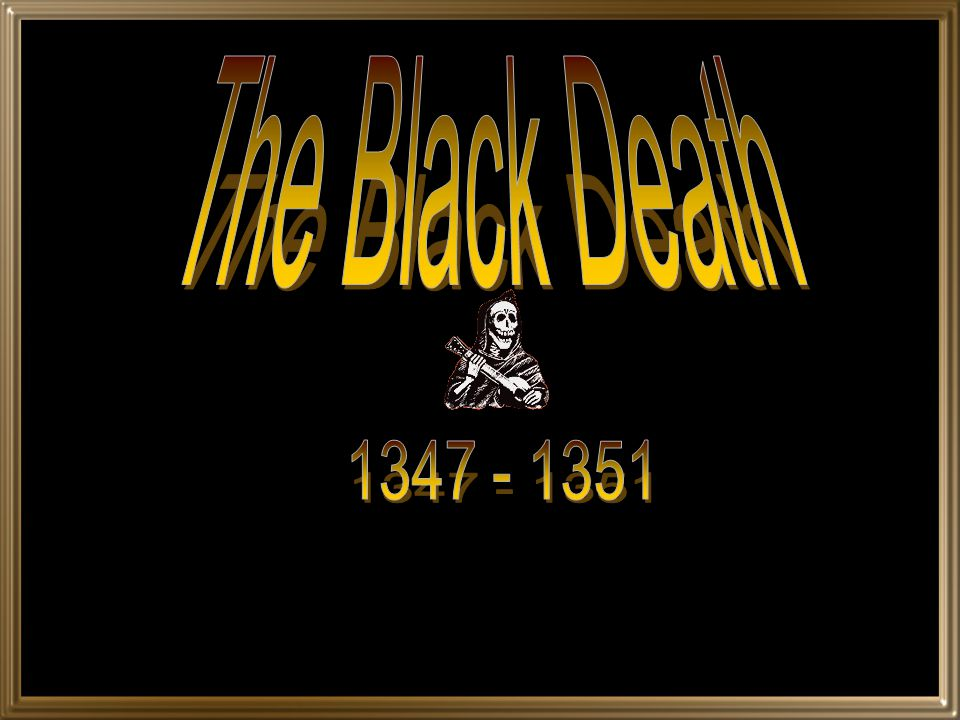The Black Death 1347 - 1351