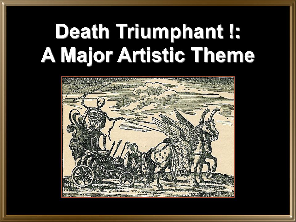 Death Triumphant !: A Major Artistic Theme