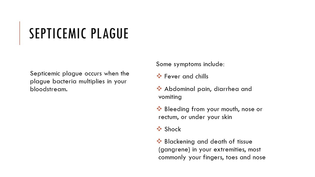 Septicemic Plague Some symptoms include: Fever and chills