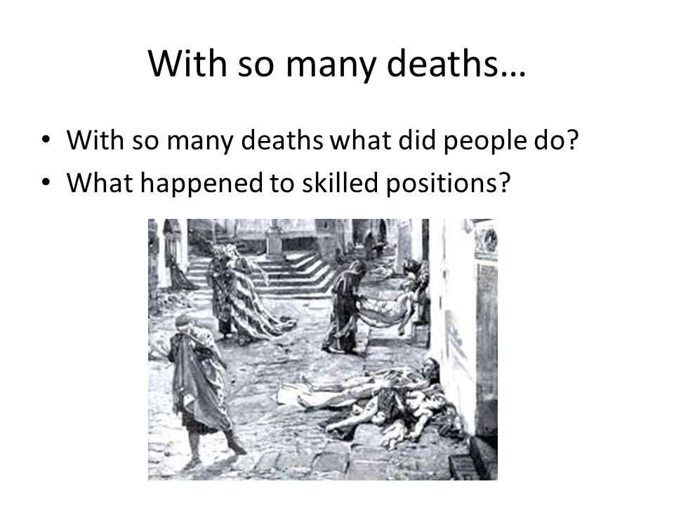 With so many deaths… With so many deaths what did people do