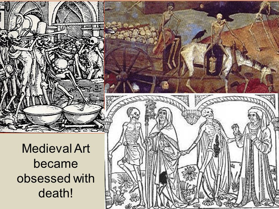 Medieval Art became obsessed with death!