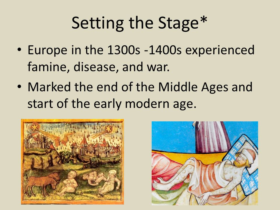 Setting the Stage* Europe in the 1300s -1400s experienced famine, disease, and war.