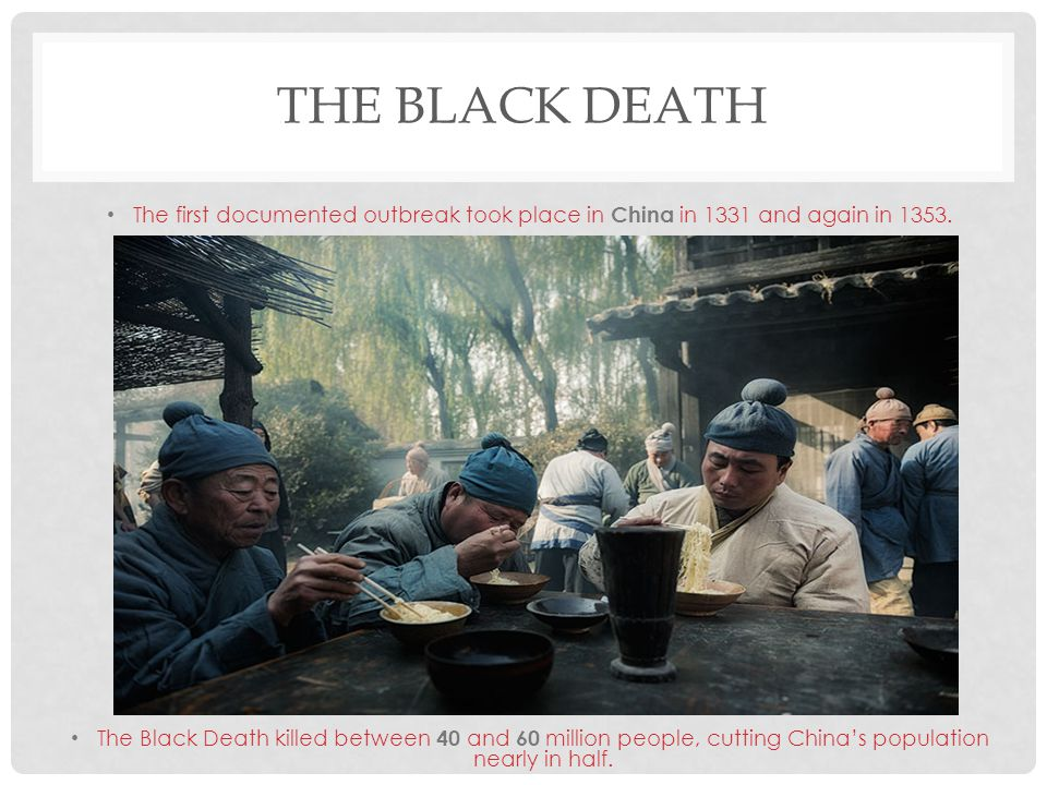 The Black Death The first documented outbreak took place in China in 1331 and again in 1353.