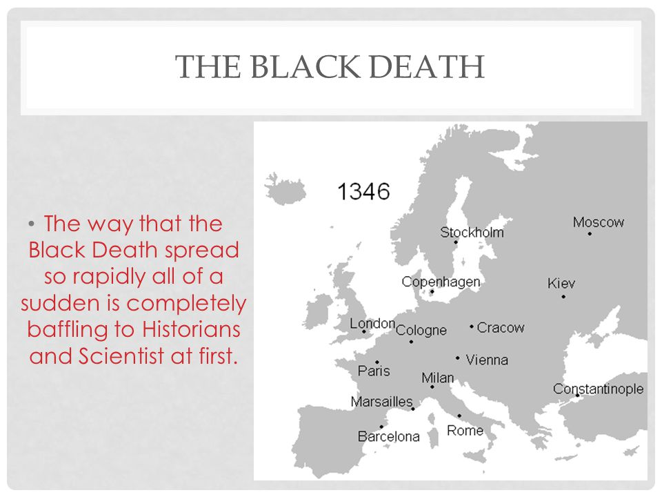 The Black Death The way that the Black Death spread so rapidly all of a sudden is completely baffling to Historians and Scientist at first.