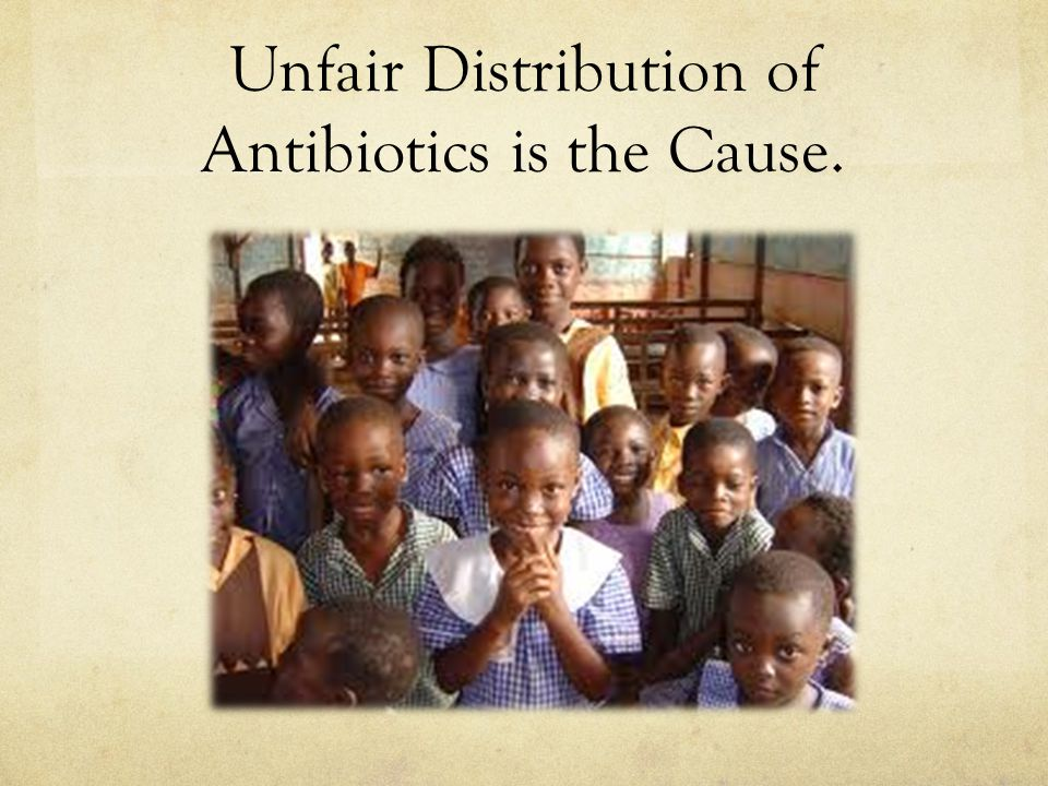 Unfair Distribution of Antibiotics is the Cause.