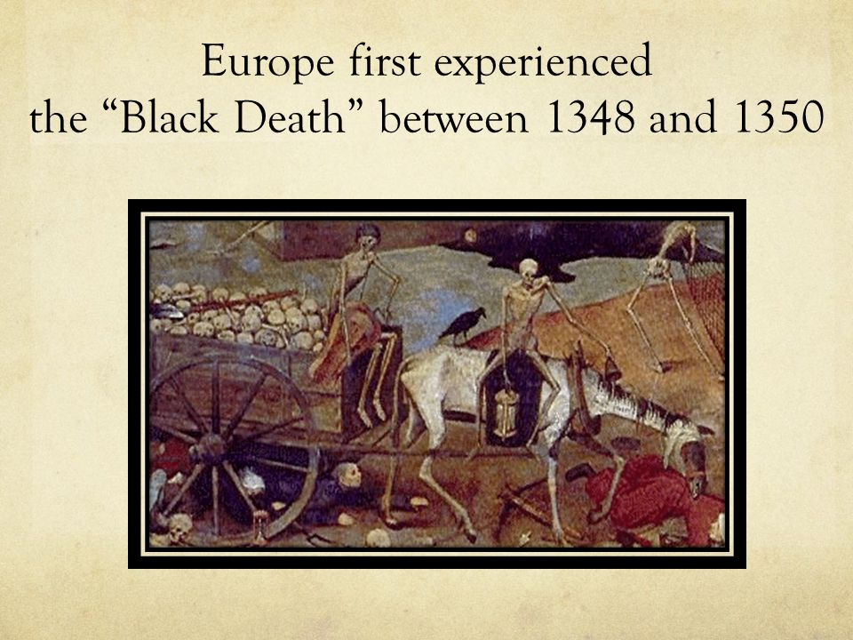 Europe first experienced the Black Death between 1348 and 1350