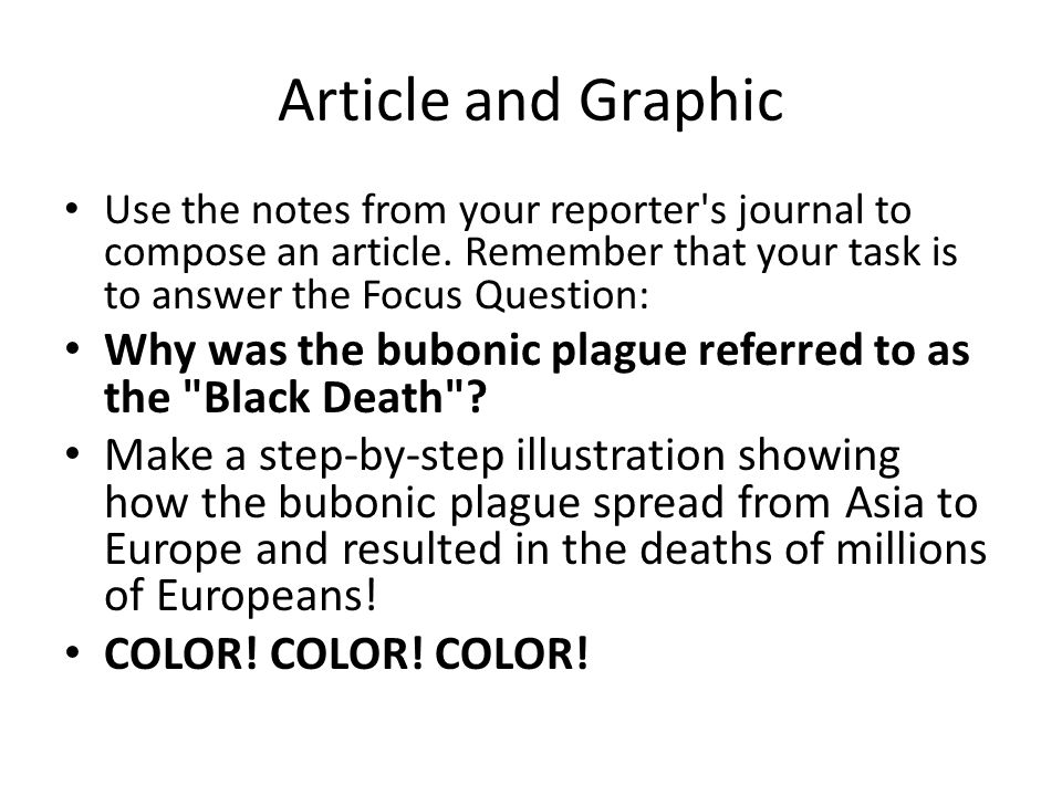 Article and Graphic Use the notes from your reporter s journal to compose an article. Remember that your task is to answer the Focus Question: