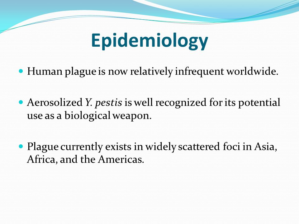 Epidemiology Human plague is now relatively infrequent worldwide.
