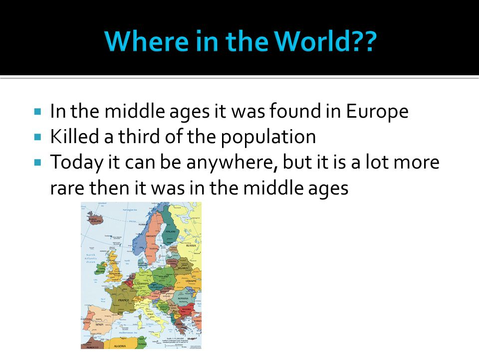 Where in the World In the middle ages it was found in Europe