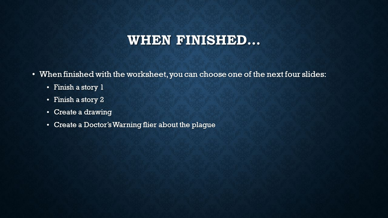 When Finished… When finished with the worksheet, you can choose one of the next four slides: Finish a story 1.