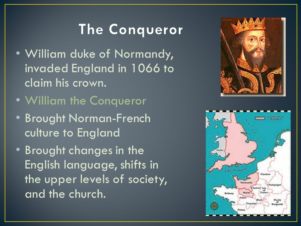 The Conqueror William duke of Normandy, invaded England in 1066 to claim his crown. William the Conqueror.