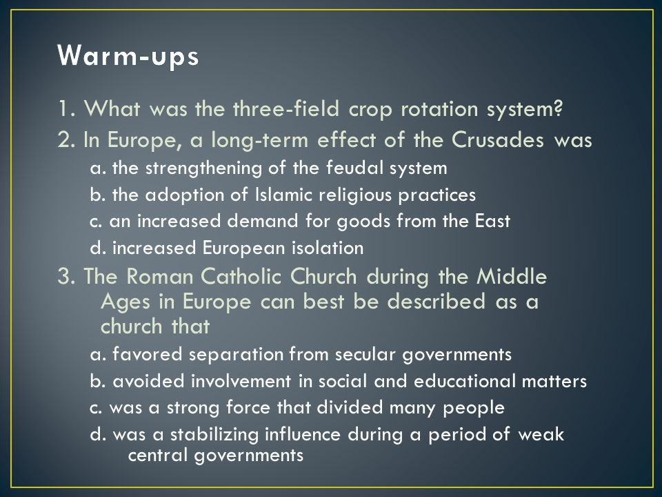 Warm-ups 1. What was the three-field crop rotation system