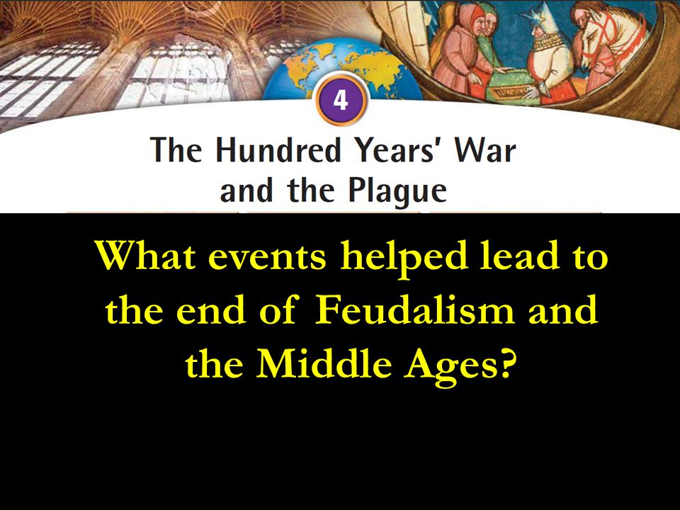 What events helped lead to the end of Feudalism and the Middle Ages