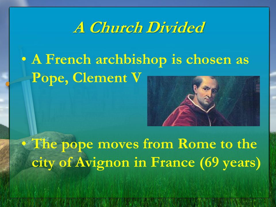 A Church Divided A French archbishop is chosen as Pope, Clement V