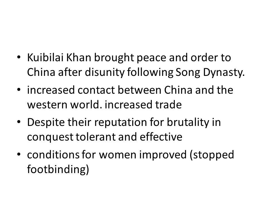 Kuibilai Khan brought peace and order to China after disunity following Song Dynasty.