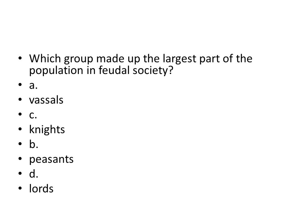 Which group made up the largest part of the population in feudal society